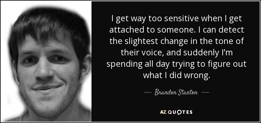 Brandon Stanton Quote I Get Way Too Sensitive When I Get Attached To