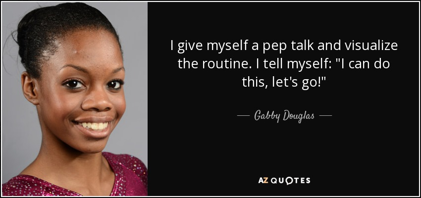 Gabby Douglas Quote I Give Myself A Pep Talk And Visualize The Awesome Pep Talk Quotes