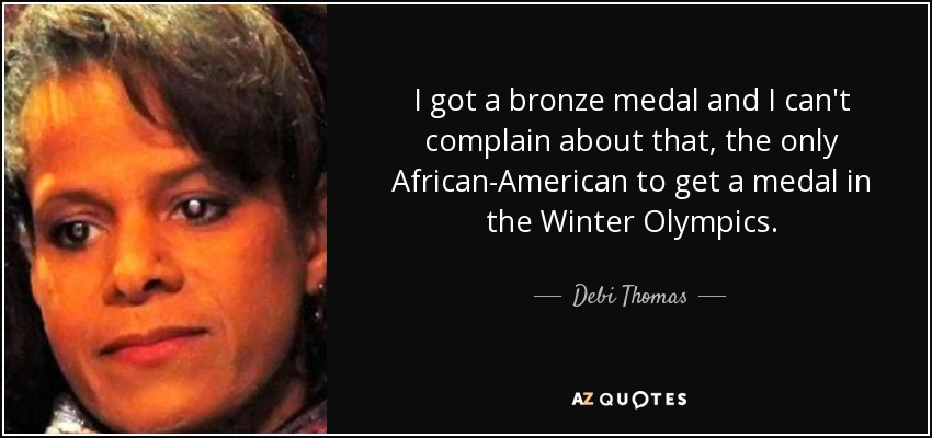 Debi Thomas Quote: I Got A Bronze Medal And I Can't
