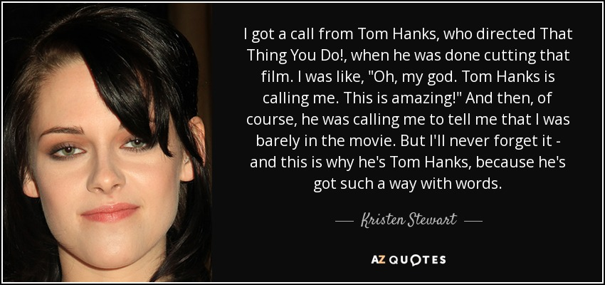 Kristen Stewart Quote I Got A Call From Tom Hanks Who Directed That