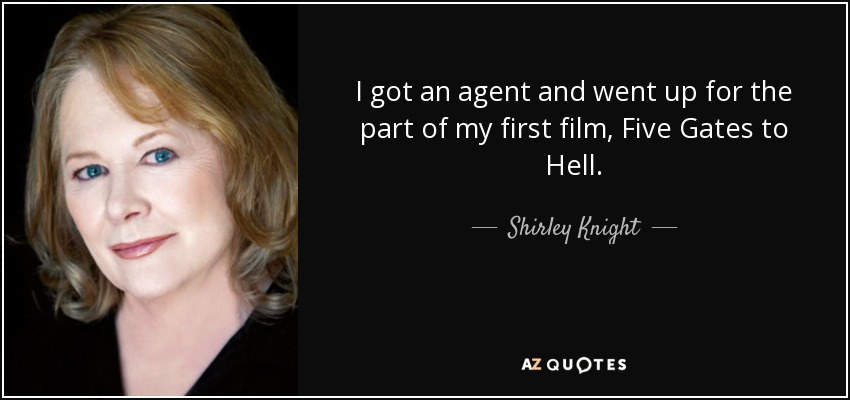 I got an agent and went up for the part of my first film, Five Gates to Hell. - Shirley Knight
