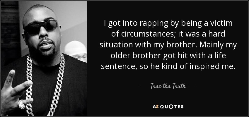Trae Tha Truth Quote I Got Into Rapping By Being A Victim Of