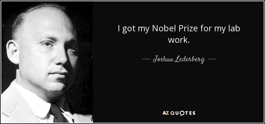I got my Nobel Prize for my lab work. - Joshua Lederberg