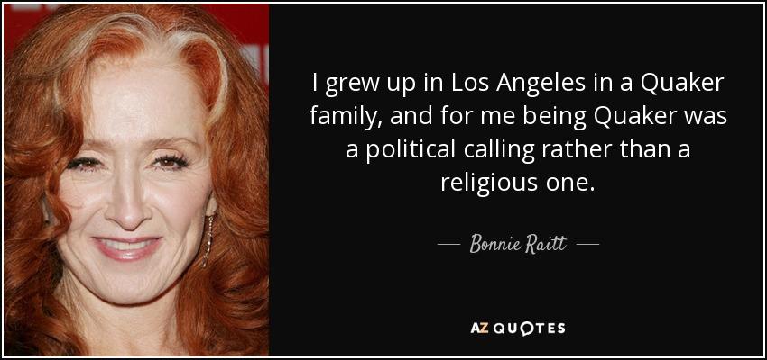 Bonnie Raitt quote: I grew up in Los Angeles in a Quaker family