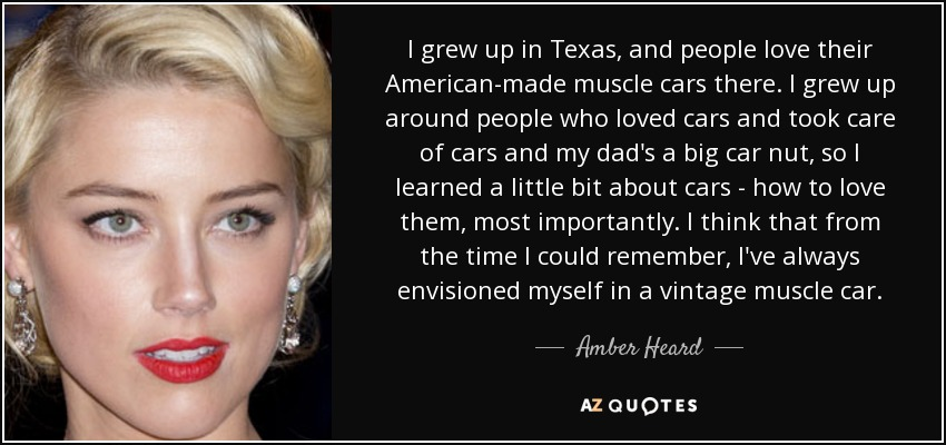 Amber Heard Quote I Grew Up In Texas And People Love Their