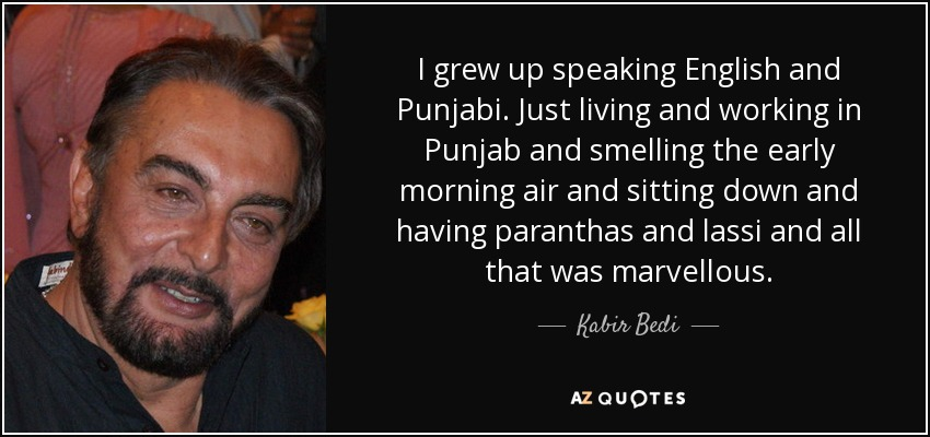 Kabir Bedi quote: I grew up speaking English and Punjabi