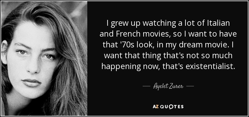Ayelet Zurer quote: I grew up watching a lot of Italian and French...