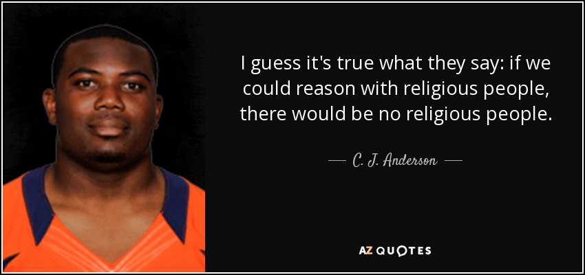C J Anderson Quote I Guess Its True What They Say If We Could