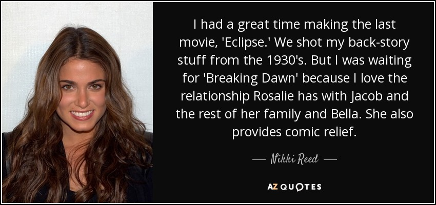 Nikki Reed Quote I Had A Great Time Making The Last Movie Eclipse
