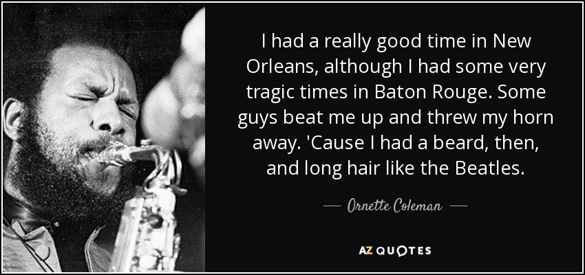 Ornette Coleman Quote I Had A Really Good Time In New Orleans