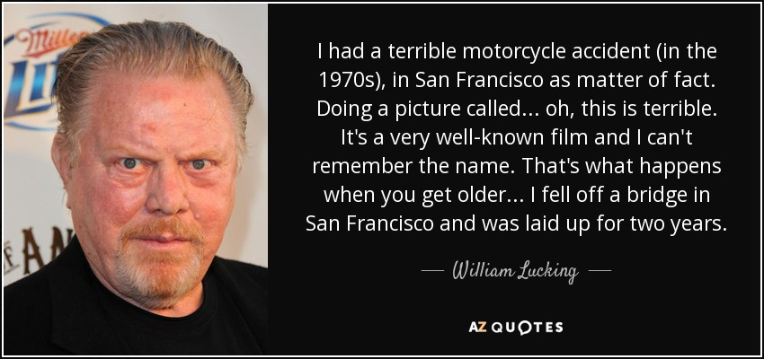 William Lucking quote: I had a terrible motorcycle ...