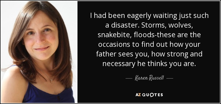 Karen Russell Quote I Had Been Eagerly Waiting Just Such A Disaster