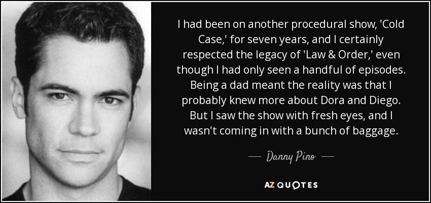 Danny Pino quote: I had been on another procedural show