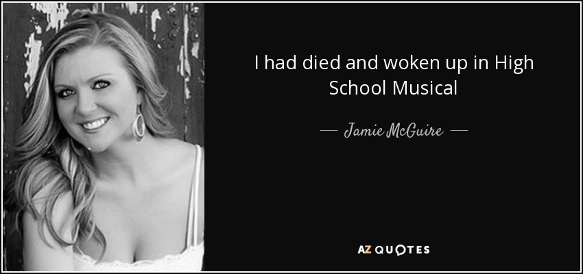 I had died and woken up in High School Musical - Jamie McGuire