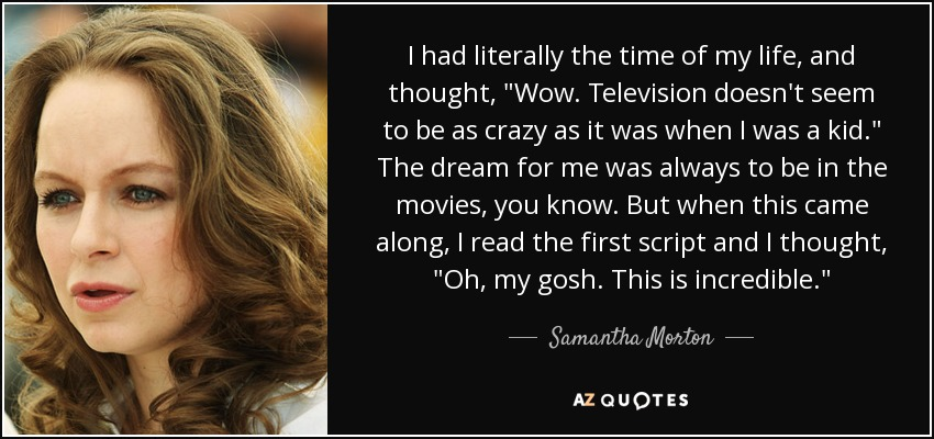 77c7e0bbb Samantha Morton quote  I had literally the time of my life