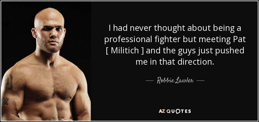 Robbie Lawler Quote I Had Never Thought About Being A Professional