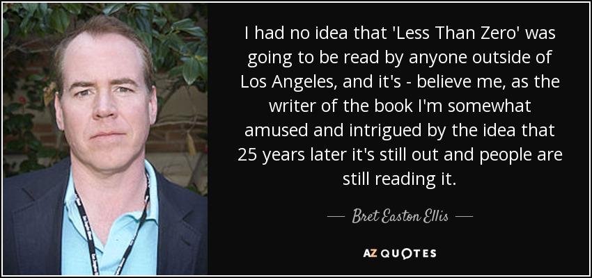 bret easton ellis quote i had no idea that less than