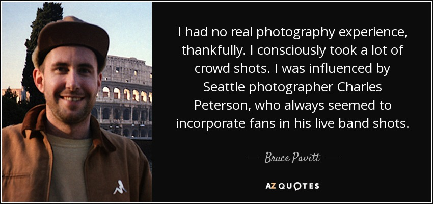 I had no real photography experience, thankfully. I consciously took a lot of crowd shots. I was influenced by Seattle photographer Charles Peterson, who always seemed to incorporate fans in his live band shots. - Bruce Pavitt
