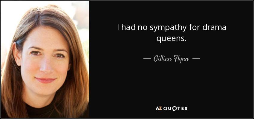 Gillian Flynn quote: I had no sympathy for drama queens.
