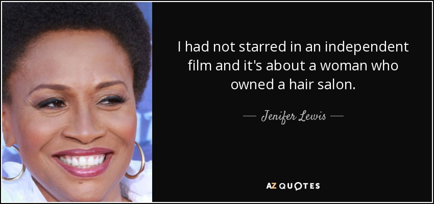I had not starred in an independent film and it's about a woman who owned a hair salon. - Jenifer Lewis