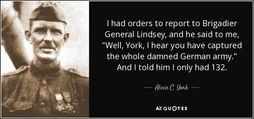 Alvin C York Quote I Had Orders To Report To Brigadier