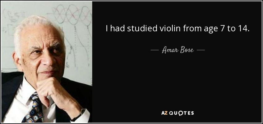 I had studied violin from age 7 to 14. - Amar Bose
