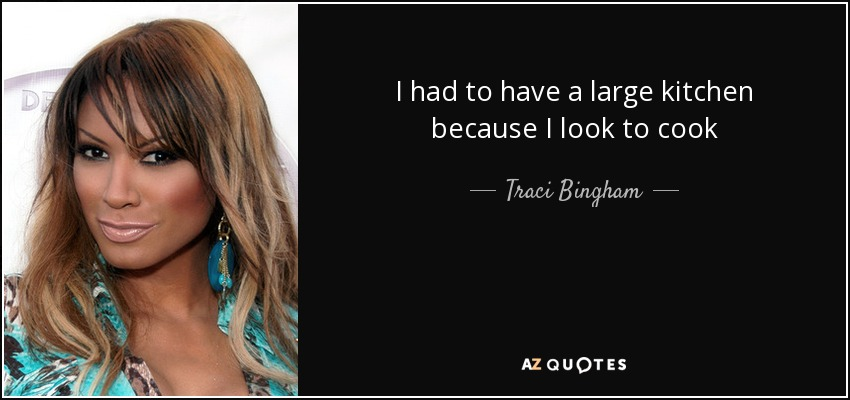 I had to have a large kitchen because I look to cook - Traci Bingham