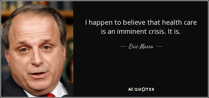 I happen to believe that health care is an imminent crisis. It is. - Eric Massa