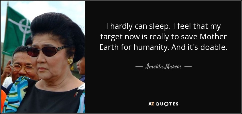 Imelda Marcos Quote I Hardly Can Sleep I Feel That My Target Now
