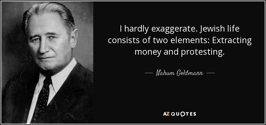 Jewish Life Consists Of Two Elements: Extracting Money And Protesting.
