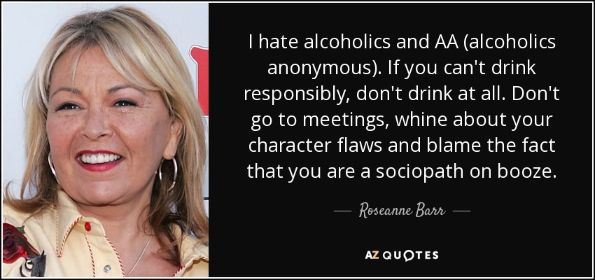 Roseanne Barr Quote I Hate Alcoholics And Aa Alcoholics Anonymous