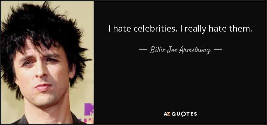 I hate celebrities. I really hate them. - Billie Joe Armstrong
