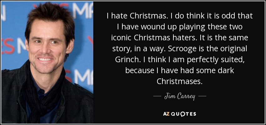 Jim Carrey quote: I hate Christmas. I do think it is odd ...