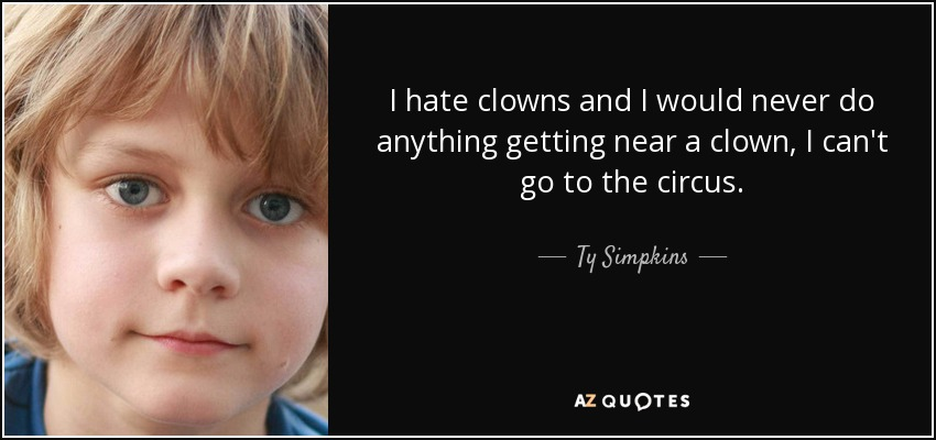 I hate clowns and I would never do anything getting near a clown, I can't go to the circus. - Ty Simpkins
