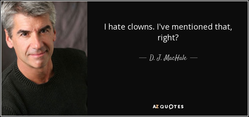 I hate clowns. I've mentioned that, right? - D. J. MacHale