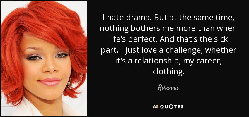 Rihanna Quote I Hate Drama But At The Same Time Nothing Bothers