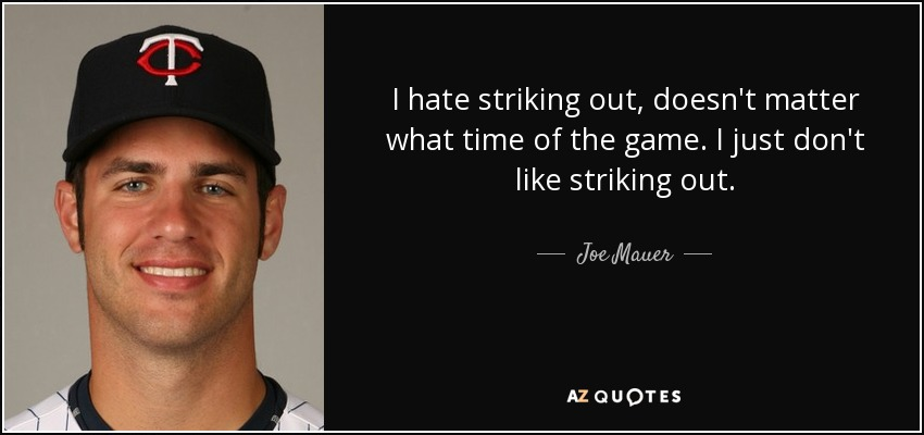 Joe Mauer Quote I Hate Striking Out Doesnt Matter What Time Of The