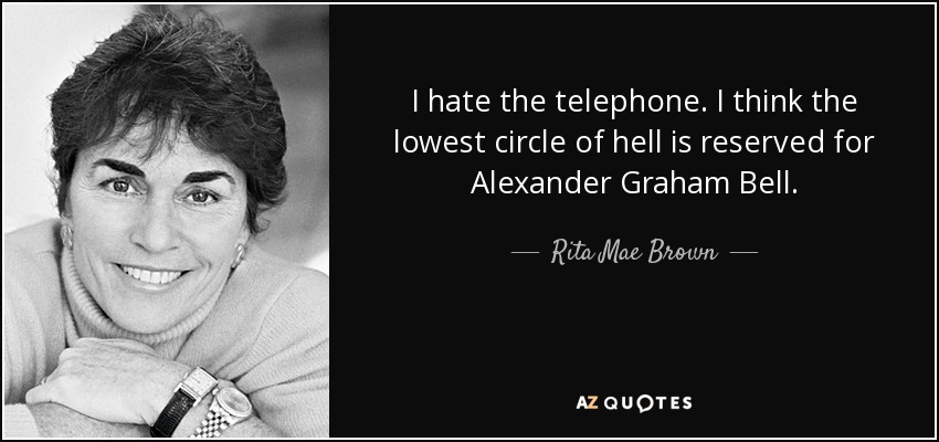 Alexander Graham Bell Quotes | Rita Mae Brown Quote I Hate The Telephone I Think The Lowest