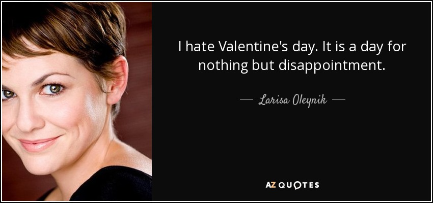 Larisa Oleynik Quote I Hate Valentine S Day It Is A Day For Nothing