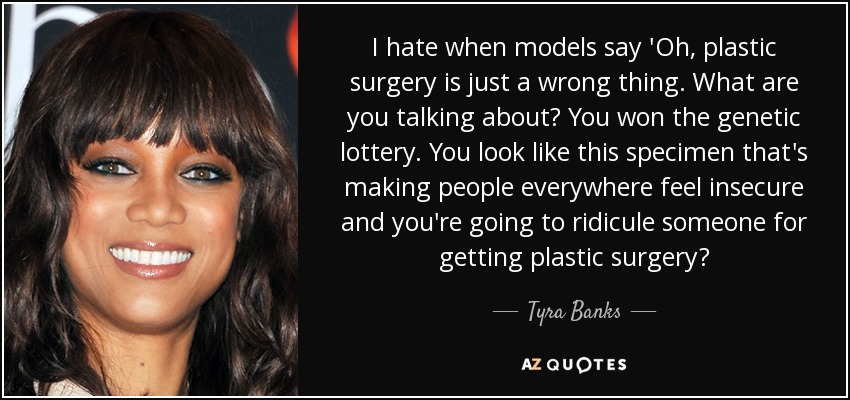 Tyra Banks quote: I hate when models say \'Oh, plastic ...