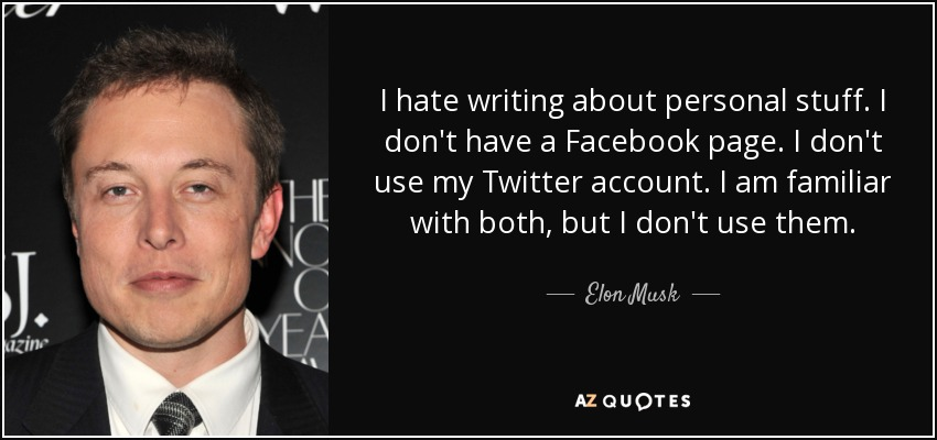 I hate writing about personal stuff. I don't have a Facebook page. I don't use my Twitter account. I am familiar with both, but I don't use them. - Elon Musk