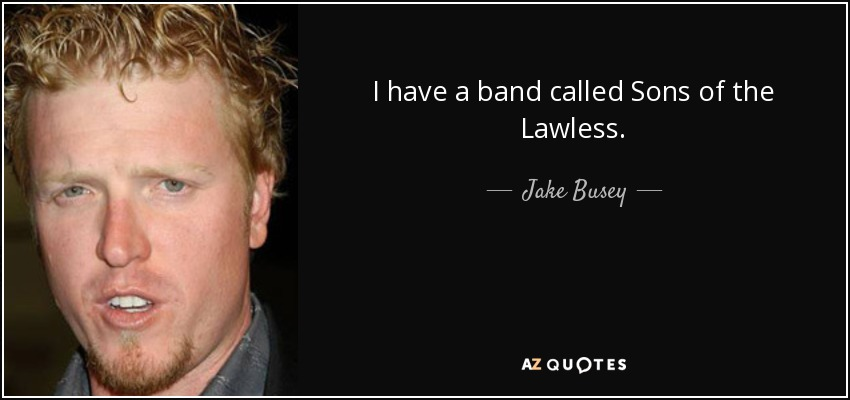 I have a band called Sons of the Lawless. - Jake Busey