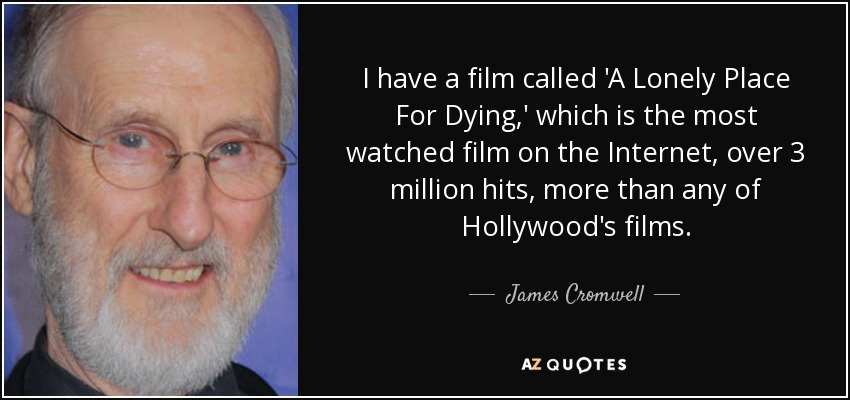 James Cromwell Quote I Have A Film Called A Lonely Place For Dying
