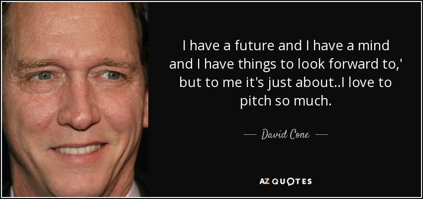 David Cone Quote I Have A Future And I Have A Mind And