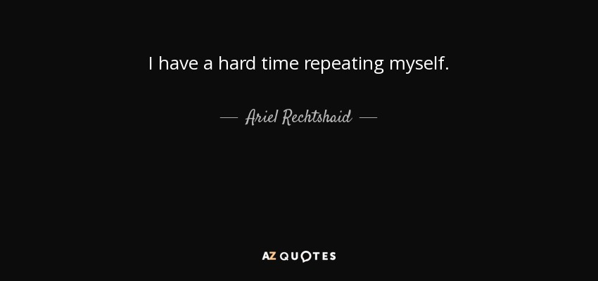Ariel Rechtshaid Quote: I Have A Hard Time Repeating Myself