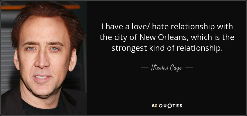 Nicolas Cage Quote: I Have A Love/ Hate Relationship With