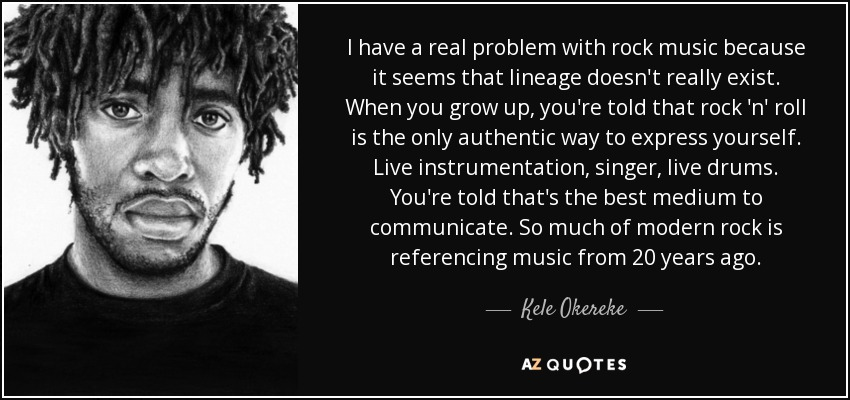 Kele Okereke Quote I Have A Real Problem With Rock Music Because It