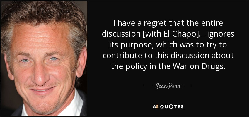 Sean Penn quote: I have a regret that the entire discussion ...