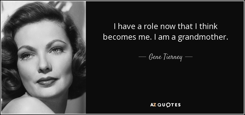 I have a role now that I think becomes me. I am a grandmother. - Gene Tierney