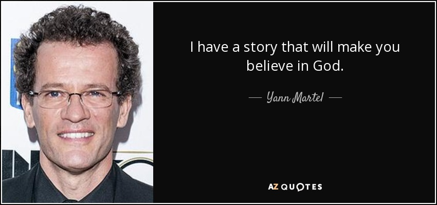 I have a story that will make you believe in God. - Yann Martel